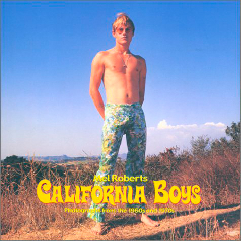 Mel Roberts   California Boys: Photographs from the 1960s and 1970s